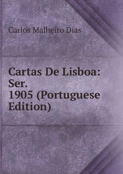 Carlos Malheiro Dias Cartas De Lisboa: Ser. 1905 (Portuguese Edition) caminha adolfo 1867 1897 cartas literarias portuguese edition