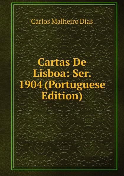 Carlos Malheiro Dias Cartas De Lisboa: Ser. 1904 (Portuguese Edition) caminha adolfo 1867 1897 cartas literarias portuguese edition
