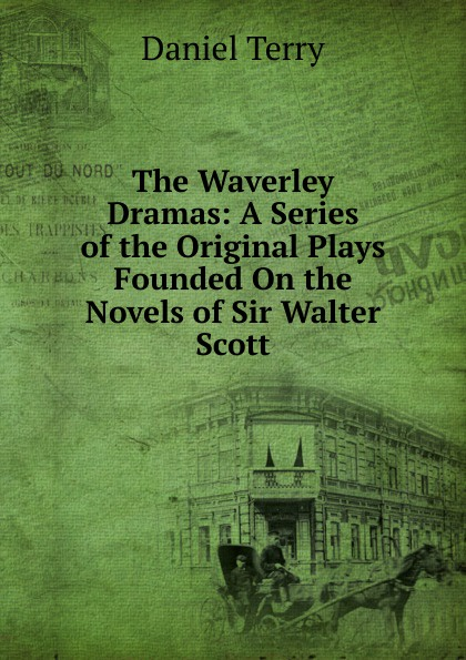 Daniel Terry The Waverley Dramas: A Series of the Original Plays Founded On the Novels of Sir Walter Scott недорого
