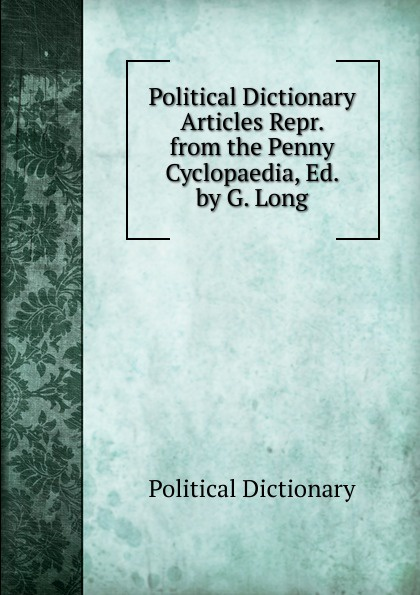 Political Dictionary Political Dictionary Articles Repr. from the Penny Cyclopaedia, Ed. by G. Long. hands penny walter liz woodfort kate ladybird dictionary elt