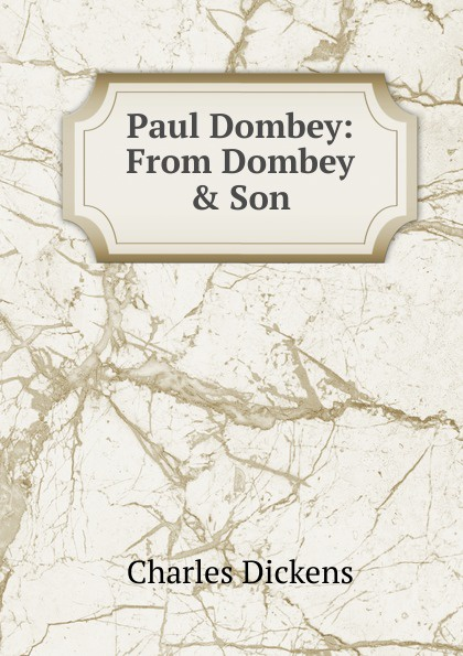 Charles Dickens Paul Dombey: From Dombey . Son dickens c dombey and son ii isbn 9785521079254