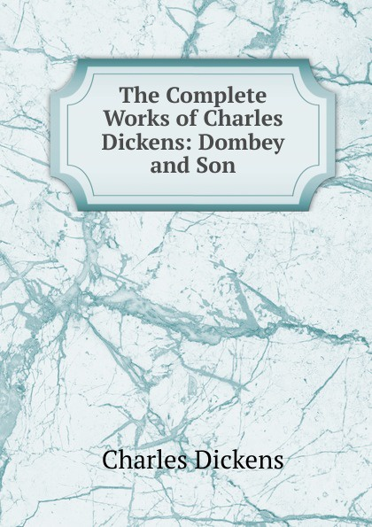 Charles Dickens The Complete Works of Charles Dickens: Dombey and Son dickens c dombey and son ii isbn 9785521079254