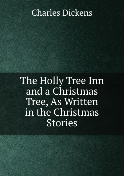 Charles Dickens The Holly Tree Inn and a Christmas Tree, As Written in the Christmas Stories dickens c a christmas carol книга для чтения