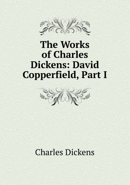 Charles Dickens The Works of Charles Dickens: David Copperfield, Part I недорого