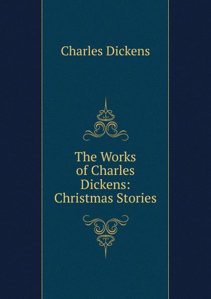 Charles Dickens The Works of Charles Dickens: Christmas Stories dickens c a christmas carol книга для чтения