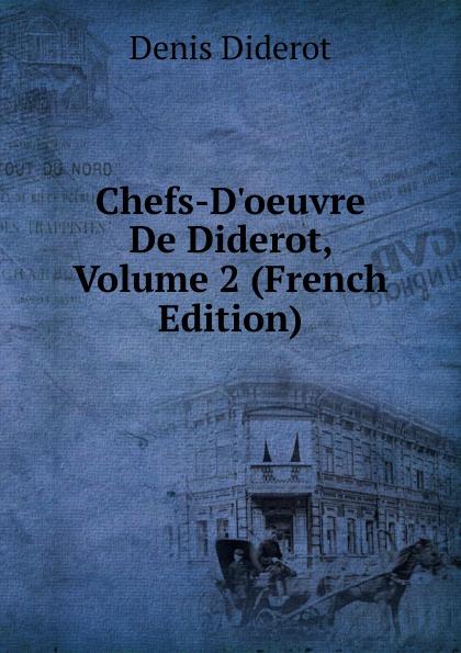 Denis Diderot Chefs-D.oeuvre De Diderot, Volume 2 (French Edition) denis diderot chefs d oeuvre de diderot