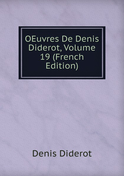 Denis Diderot OEuvres De Denis Diderot, Volume 19 (French Edition) denis diderot oeuvres de denis diderot vol 5 1re partie classic reprint