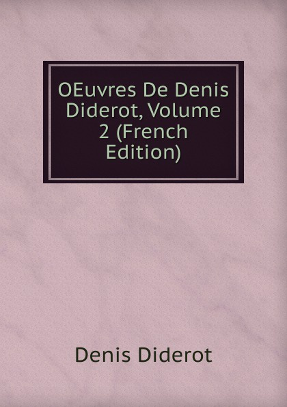 Denis Diderot OEuvres De Denis Diderot, Volume 2 (French Edition) denis diderot oeuvres de denis diderot vol 5 1re partie classic reprint
