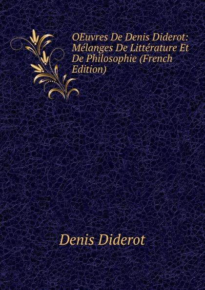Denis Diderot OEuvres De Denis Diderot: Melanges De Litterature Et De Philosophie (French Edition) denis diderot oeuvres de denis diderot melanges de litterature et de philosophie french edition