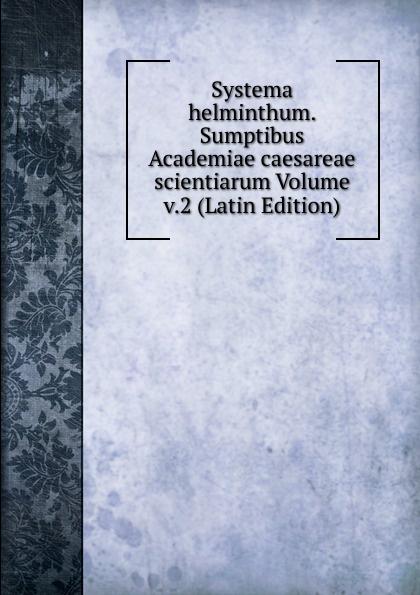 Systema helminthum. Sumptibus Academiae caesareae scientiarum Volume v.2 (Latin Edition) c widor ouverture espagnole