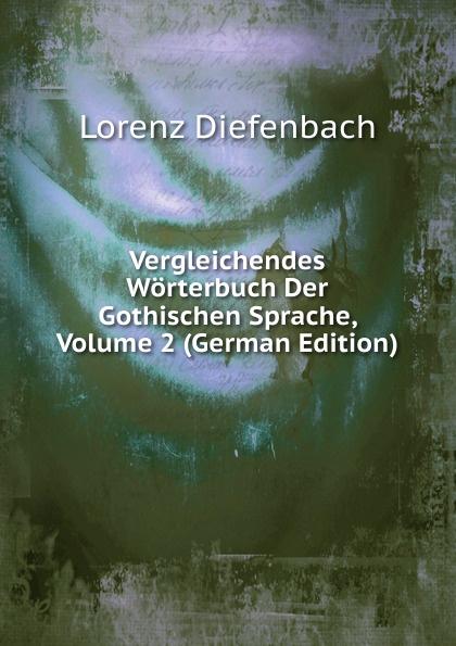 Lorenz Diefenbach Vergleichendes Worterbuch Der Gothischen Sprache, Volume 2 (German Edition) kellner lorenz zur sprache christopher marlowes german edition