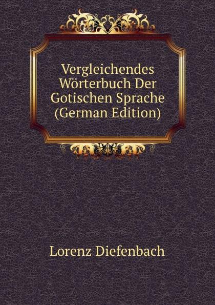 Lorenz Diefenbach Vergleichendes Worterbuch Der Gotischen Sprache (German Edition) kellner lorenz zur sprache christopher marlowes german edition