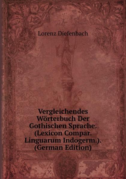 Lorenz Diefenbach Vergleichendes Worterbuch Der Gothischen Sprache. (Lexicon Compar. Linguarum Indogerm.). (German Edition) kellner lorenz zur sprache christopher marlowes german edition