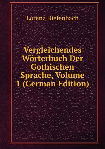 Lorenz Diefenbach Vergleichendes Worterbuch Der Gothischen Sprache, Volume 1 (German Edition) kellner lorenz zur sprache christopher marlowes german edition