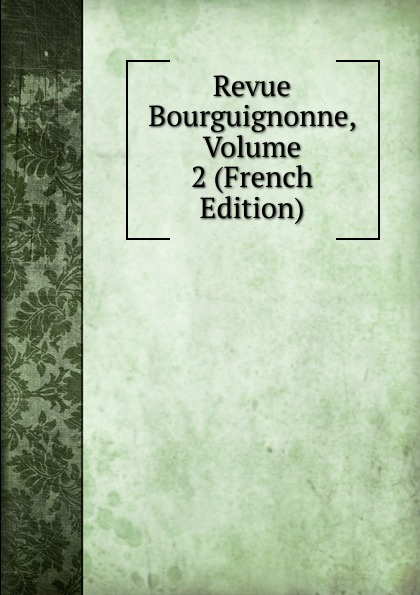 Revue Bourguignonne, Volume 2 (French Edition)