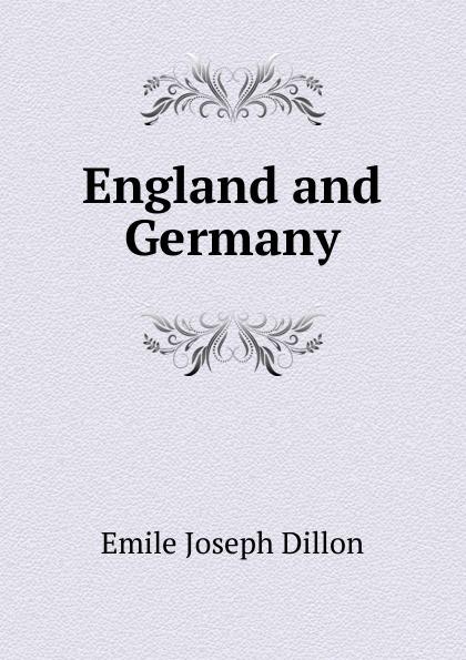 Emile Joseph Dillon England and Germany dillon emile joseph england and germany