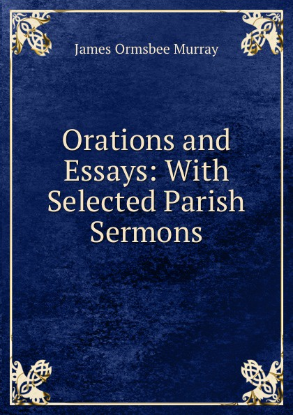 Orations and Essays: With Selected Parish Sermons