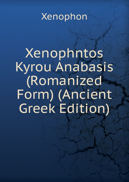 Xenophon Xenophntos Kyrou Anabasis (Romanized Form) (Ancient Greek Edition) xenophon xenophntos kyrou anabasis romanized form ancient greek edition