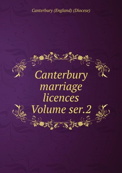 Canterbury (England) (Diocese) Canterbury marriage licences Volume ser.2