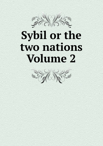 Sybil or the two nations Volume 2 sybil