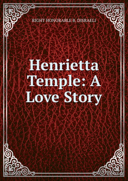 лучшая цена RIGHT HONORABLE B. DISRAELI Henrietta Temple: A Love Story