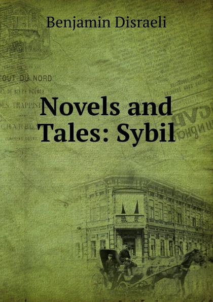 Disraeli Benjamin Novels and Tales: Sybil sybil