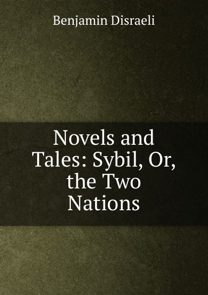 Disraeli Benjamin Novels and Tales: Sybil, Or, the Two Nations sybil