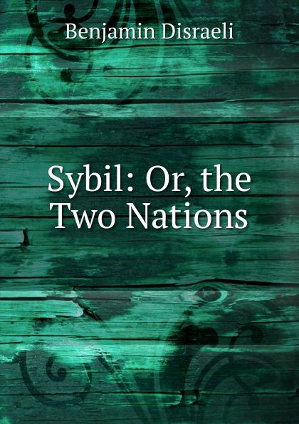 Disraeli Benjamin Sybil: Or, the Two Nations sybil