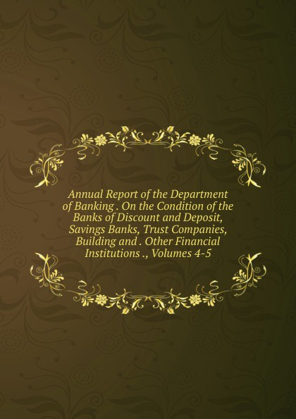 Annual Report of the Department of Banking . On the Condition of the Banks of Discount and Deposit, Savings Banks, Trust Companies, Building and . Other Financial Institutions ., Volumes 4-5 sherwyn morreale building the high trust organization strategies for supporting five key dimensions of trust