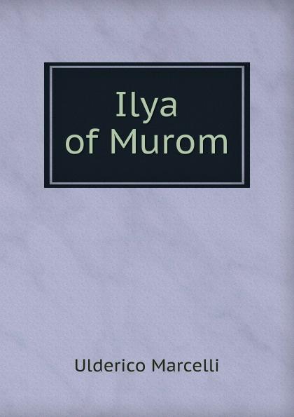 Ulderico Marcelli Ilya of Murom ilya of murom илья муромец cd