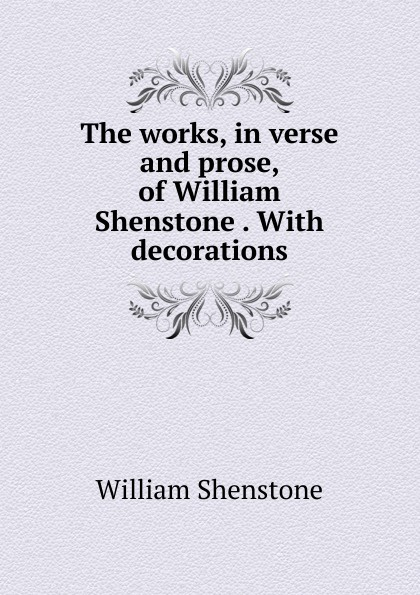 Фото - William Shenstone The works, in verse and prose, of William Shenstone . With decorations william shenstone the works in verse and prose of william shenstone esq most of which were 2