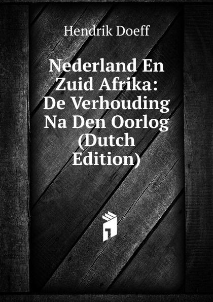 Hendrik Doeff Nederland En Zuid Afrika: De Verhouding Na Den Oorlog (Dutch Edition) jacobus craandijk wandelingen door nederland zuid holland