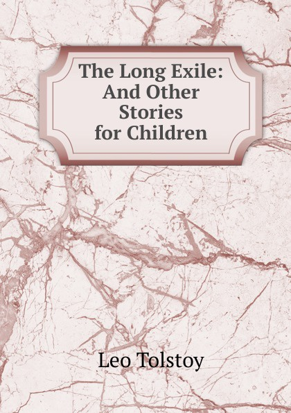 Лев Николаевич Толстой The Long Exile: And Other Stories for Children