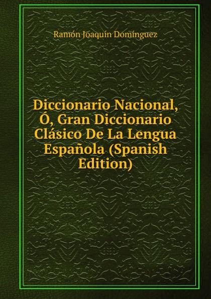 цены Ramón Joaquín Domínguez Diccionario Nacional, O, Gran Diccionario Clasico De La Lengua Espanola (Spanish Edition)