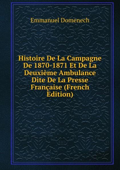 Histoire De La Campagne De 1870-1871 Et De La Deuxieme Ambulance Dite De La Presse Francaise (French Edition)