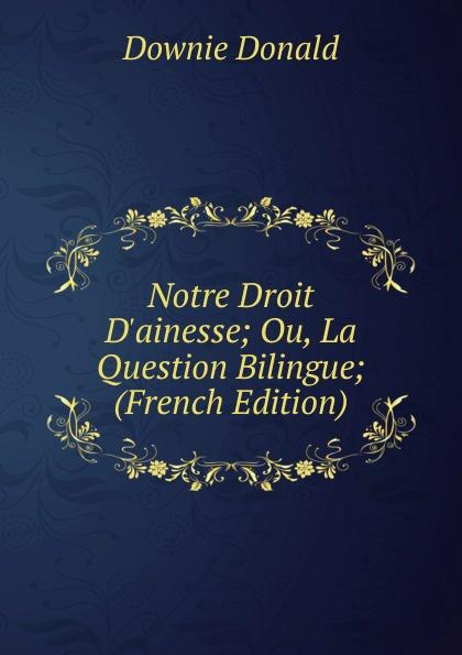 Downie Donald Notre Droit D.ainesse; Ou, La Question Bilingue; (French Edition) a verreault la comptabilite bilingue