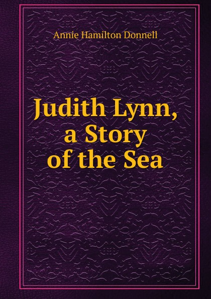 цены на Annie Hamilton Donnell Judith Lynn, a Story of the Sea  в интернет-магазинах