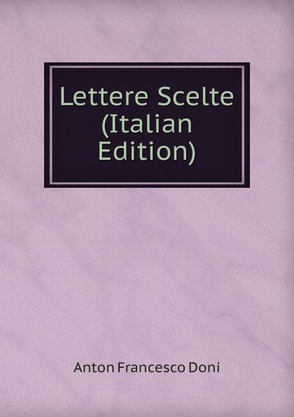 цена на Anton Francesco Doni Lettere Scelte (Italian Edition)