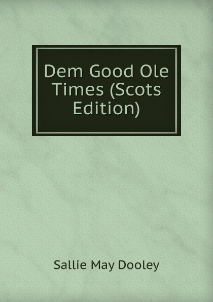 Sallie May Dooley Dem Good Ole Times (Scots Edition) jd mcpherson jd mcpherson let the good times roll