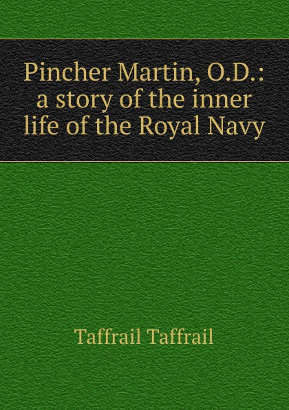 Taffrail Taffrail Pincher Martin, O.D.: a story of the inner life of the Royal Navy