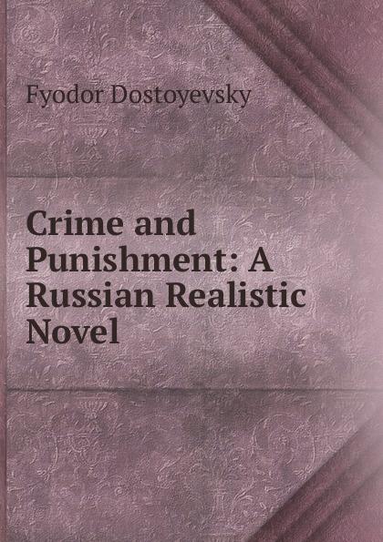Фёдор Михайлович Достоевский Crime and Punishment: A Russian Realistic Novel