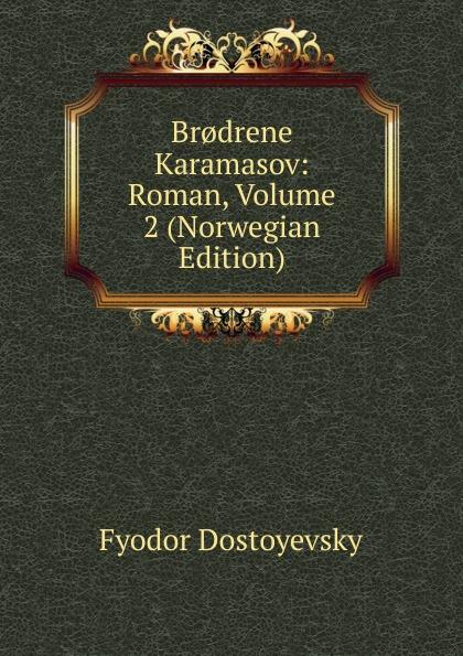 Фёдор Михайлович Достоевский Br.drene Karamasov: Roman, Volume 2 (Norwegian Edition)