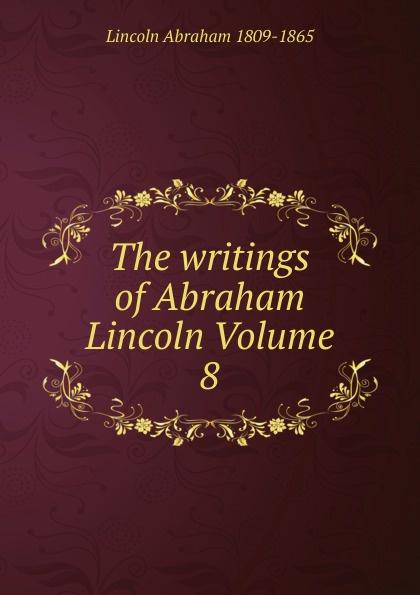 лучшая цена Abraham Lincoln The writings of Abraham Lincoln Volume 8
