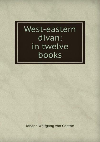 все цены на И. В. Гёте West-eastern divan: in twelve books онлайн