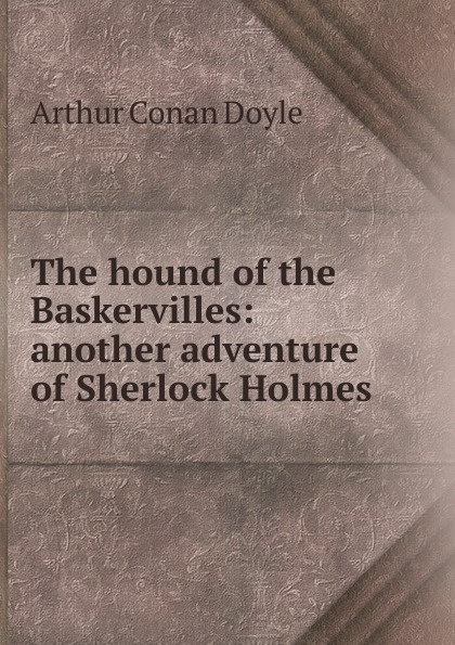 Doyle Arthur Conan The hound of the Baskervilles: another adventure of Sherlock Holmes arthur conan doyle the hound of the baskervilles another adventure of sherlock holmes