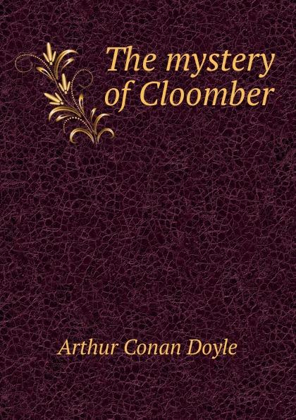 Doyle Arthur Conan The mystery of Cloomber conan doyle a the mystery of cloomber