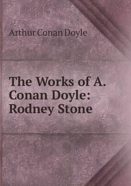 Doyle Arthur Conan The Works of A. Conan Doyle: Rodney Stone doyle arthur conan rodney stone a novel