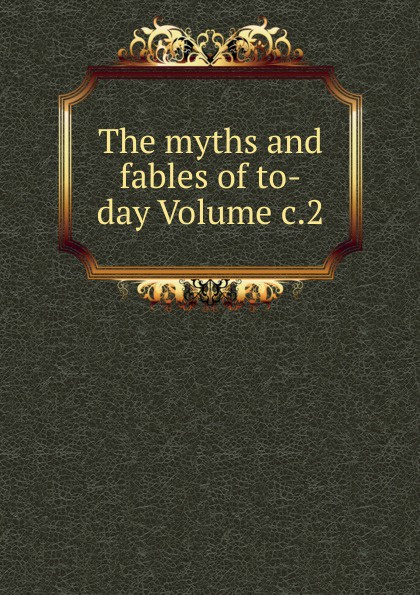 The myths and fables of to-day Volume c.2