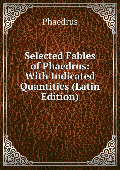 Phaedrus Selected Fables of Phaedrus: With Indicated Quantities (Latin Edition)
