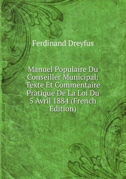 Ferdinand Dreyfus Manuel Populaire Du Conseiller Municipal: Texte Et Commentaire Pratique De La Loi Du 5 Avril 1884 (French Edition) 21 5 value line e2280swn black
